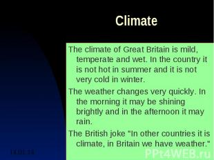 ClimateThe climate of Great Britain is mild, temperate and wet. In the country i