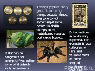 It also can be dangerous, for example, if you collect some wild animals, such as