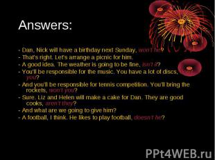 Answers:- Dan, Nick will have a birthday next Sunday, won't he?- That's right. L