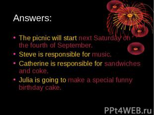Answers:The picnic will start next Saturday on the fourth of September.Steve is