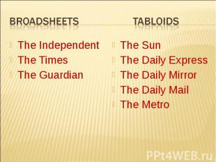 Broadsheets TabloidsThe IndependentThe TimesThe GuardianThe SunThe Daily Express