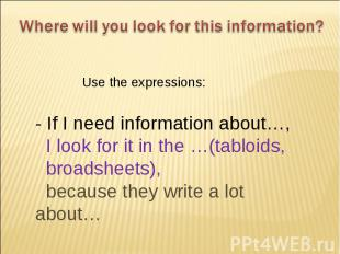 Where will you look for this information?Use the expressions:- If I need informa
