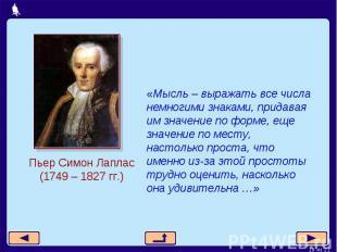 Пьер Симон Лаплас (1749 – 1827 гг.)«Мысль – выражать все числа немногими знаками