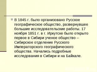 В 1845 г. было организовано Русское географическое общество, развернувшее больши