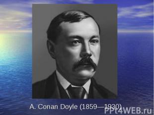 A. Conan Doyle (1859—1930)