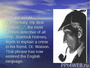 """With the words """"Elementary, my dear Watson ..."""", the most famous detective of al"""