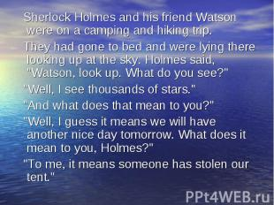 Sherlock Holmes and his friend Watson were on a camping and hiking trip. They ha