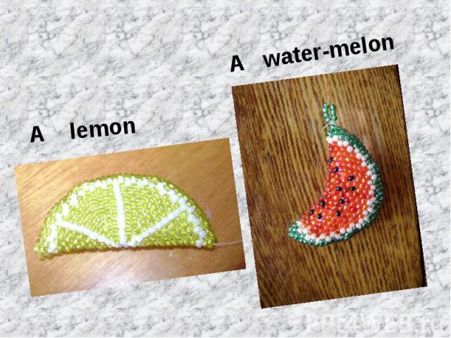 A lemonA water-melon