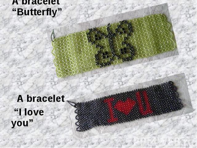 """A bracelet """"Butterfly"""" A bracelet """"I love you"""""""