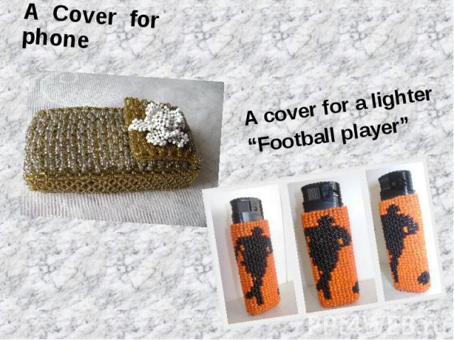 """A Cover for phoneA cover for a lighter""""Football player"""""""
