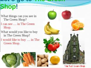 Let's go to The Green Shop!What things can you see in The Green Shop?I can see …