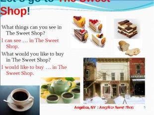 Let's go to The Sweet Shop!What things can you see in The Sweet Shop?I can see …