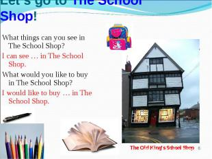 Let's go to The School Shop!What things can you see in The School Shop?I can see