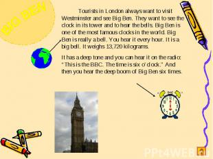 Tourists in London always want to visit Westminster and see Big Ben. They want t