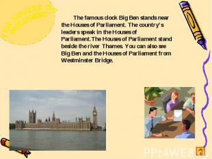 The famous clock Big Ben stands near the Houses of Parliament. The country's lea