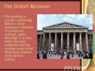 The British Museum The building in London containing Britain's most important co