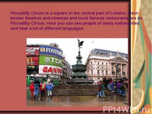 Piccadilly Circus is a square in the central part of London. Best-known theatres