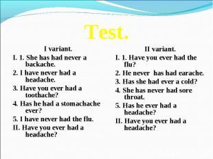 Test. I variant.I. 1. She has had never a backache.2. I have never had a headach