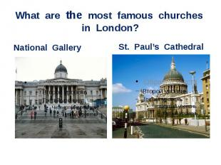 What are the most famous churches in London?National Gallery