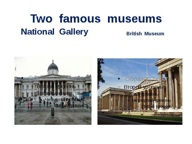 Two famous museums National Gallery