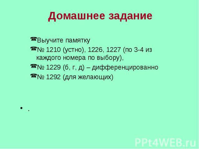 Домашнее задание Выучите памятку № 1210 (устно), 1226, 1227 (по 3-4 из каждого номера по выбору),№ 1229 (б, г, д) – дифференцированно№ 1292 (для желающих).