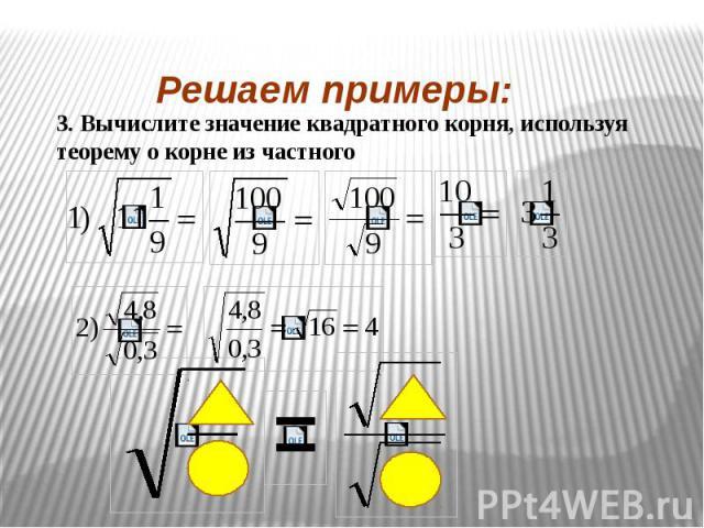 Решаем примеры: 3. Вычислите значение квадратного корня, используя теорему о корне из частного