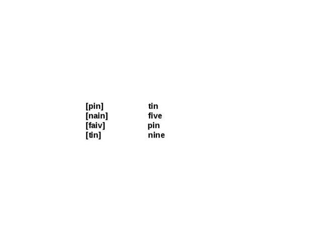 [pin] tin [nain] five [faiv] pin [tin] nine