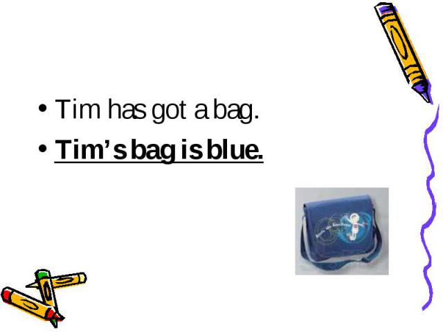 Tim has got a bag.Tim's bag is blue.