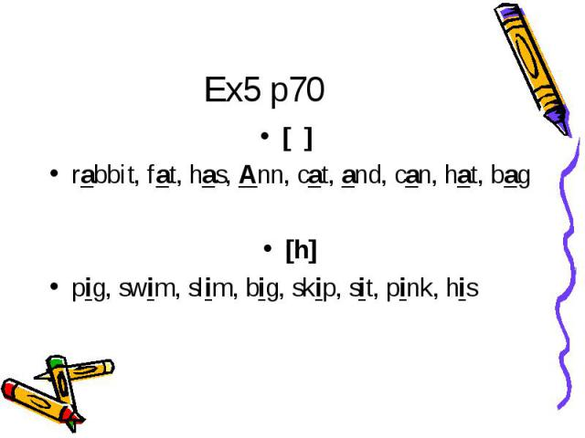 Ex5 p70 [ ] rabbit, fat, has, Ann, cat, and, can, hat, bag[h]pig, swim, slim, big, skip, sit, pink, his
