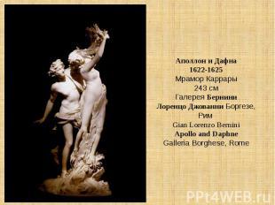 Аполлон и Дафна1622-1625Мрамор Каррары243 смГалерея БерниниЛоренцо Джованни Борг
