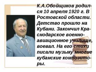 К.А.Обойщиков родил-ся 10 апреля 1920 г. В Ростовской области. Детство прошло на