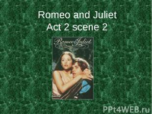 Romeo and JulietAct 2 scene 2
