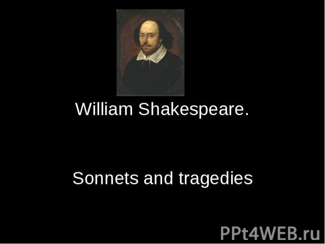 William Shakespeare. Sonnets and tragedies