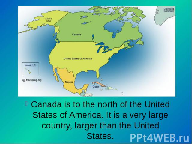 Canada is to the north of the United States of America. It is a very large country, larger than the United States. Canada is to the north of the United States of America. It is a very large country, larger than the United States.