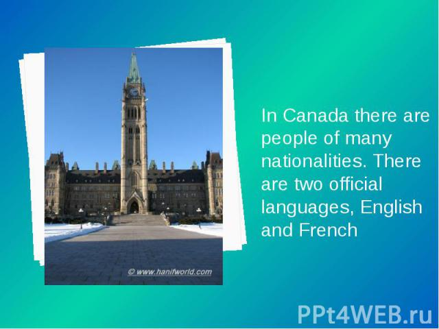 In Canada there are people of many nationalities. There are two official languages, English and French In Canada there are people of many nationalities. There are two official languages, English and French