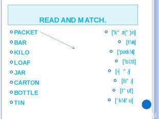 READ AND MATCH. PACKET BAR KILO LOAF JAR CARTON BOTTLE TIN