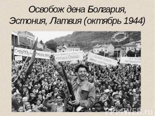 Освобождена Болгария, Эстония, Латвия (октябрь 1944)