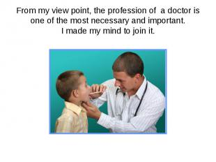 From my view point, the profession of a doctor is one of the most necessary and