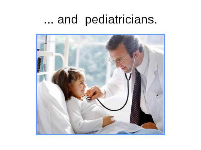 ... and pediatricians.