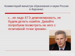 Комментарий министра образования и науки России А.Фурсенко: «…не надо ЕГЭ демони