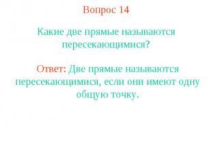 Вопрос 14 Какие две прямые называются пересекающимися? Ответ: Две прямые называю