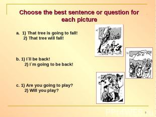 Choose the best sentence or question for each picture 1) That tree is going to f