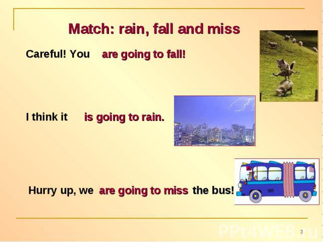 Match: rain, fall and miss