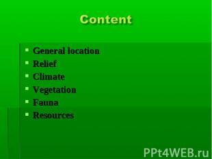 Content General locationReliefClimateVegetationFaunaResources