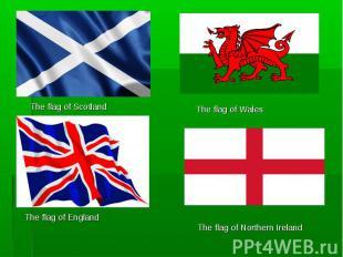 The flag of ScotlandThe flag of WalesThe flag of England The flag of Northern Ir
