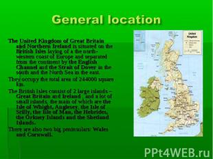 General location The United Kingdom of Great Britain and Northern Ireland is sit
