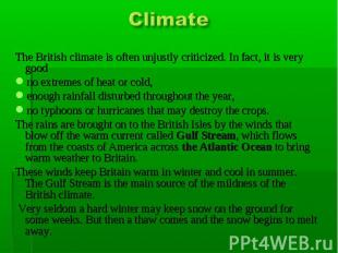 Climate The British climate is often unjustly criticized. In fact, it is very go