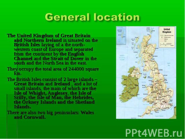 General location The United Kingdom of Great Britain and Northern Ireland is situated on the British Isles laying of а the north-western coast of Europe and separated from the continent by the English Channel and the Strait of Dover in the south and…