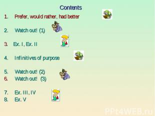 Contents Prefer, would rather, had betterWatch out! (1)3. Ex. I, Ex. IIInfinitiv