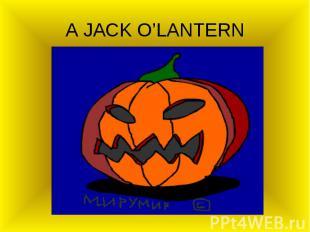 A JACK O'LANTERN
